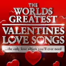 World's Greatest Valentines Day Love Songs