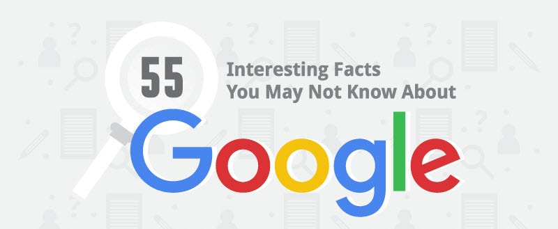 55 things you may not know about Google