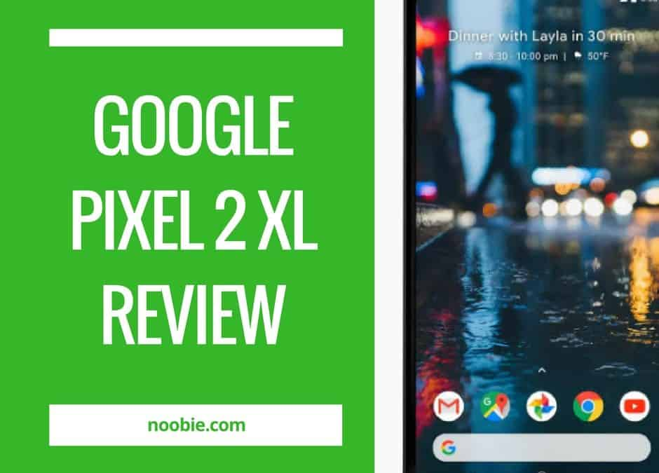 Google Pixel 2 XL: So much fun packed into one smartphone!