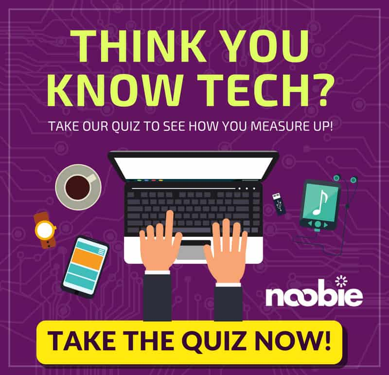 Think You Know Tech? Take our quiz to see how you measure up! CLICK HERE TO TAKE THE QUIZ