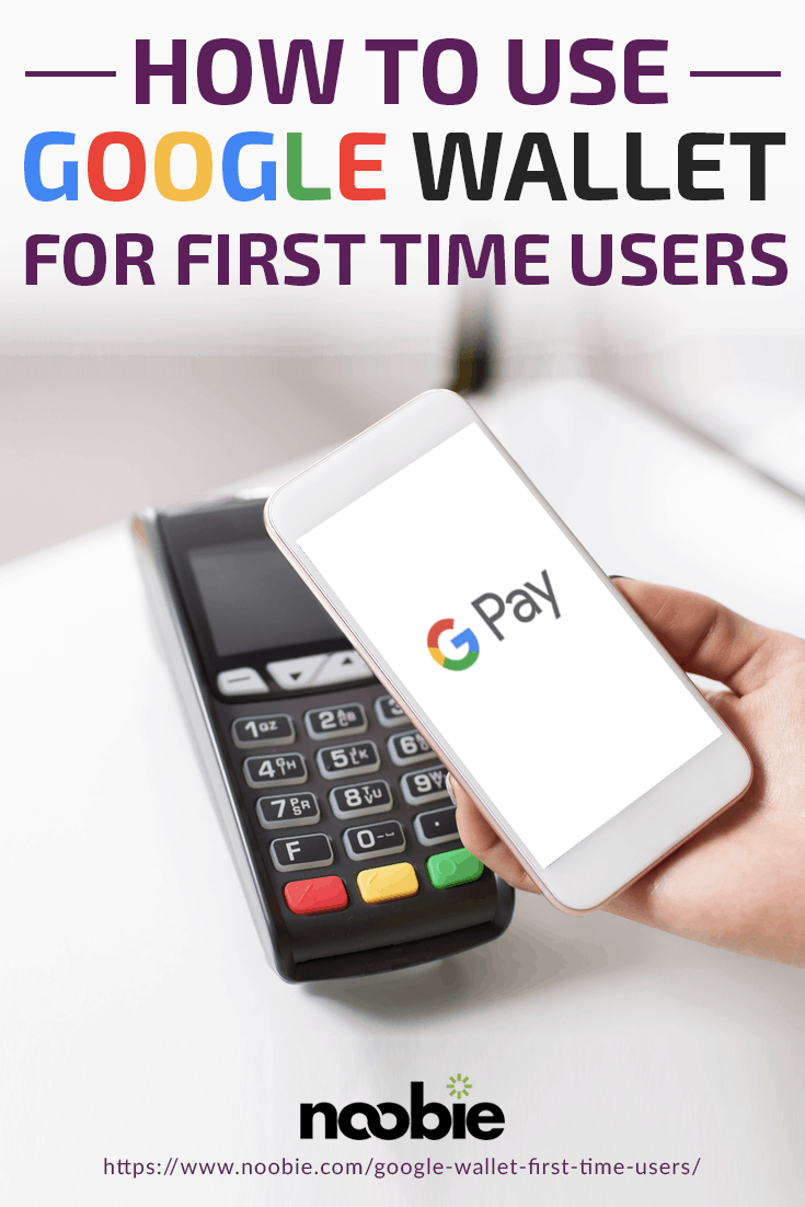 How To Use Google Wallet For First Time Users https://www.noobie.com/google-wallet-first-time-users/