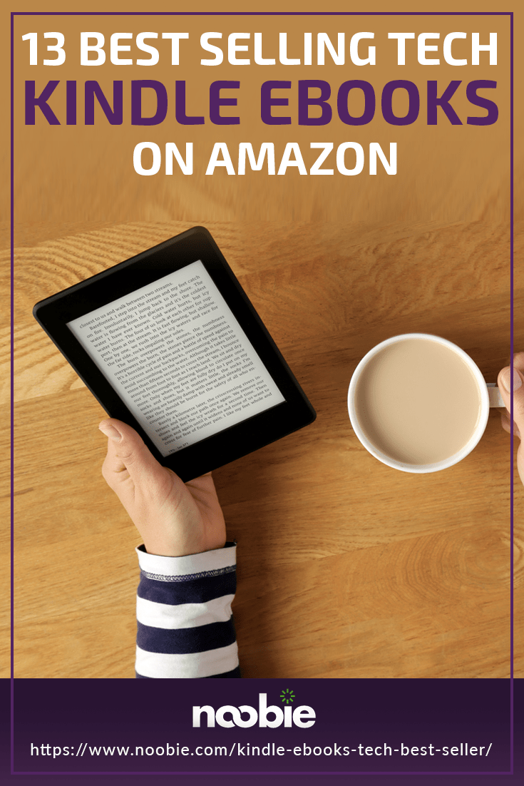 13 Amazon's Best Selling Tech Kindle eBooks | https://www.noobie.com/kindle-ebooks-tech-best-seller/