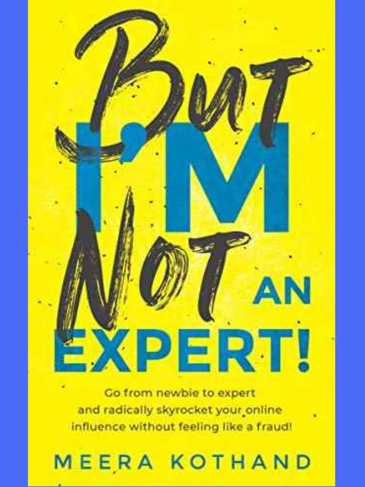 But I'm Not An Expert! by Meera Kothand ($2.99) | Amazon's Best Selling Tech Kindle eBooks