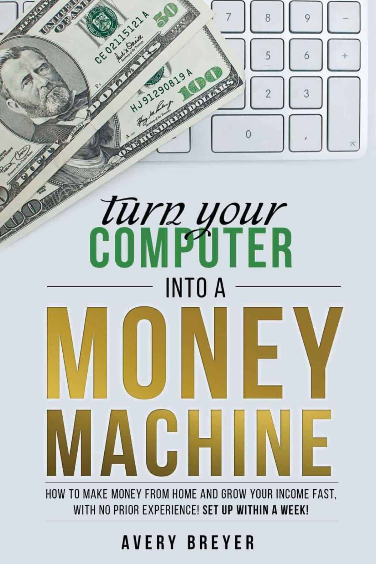 Turn Your Computer Into a Money Machine in 2018: How to Make Money From Home and Grow Your Income Fast, With No Prior Experience! Set Up Within a Week! by Avery Breyer | Amazon's Best Selling Tech Kindle eBooks