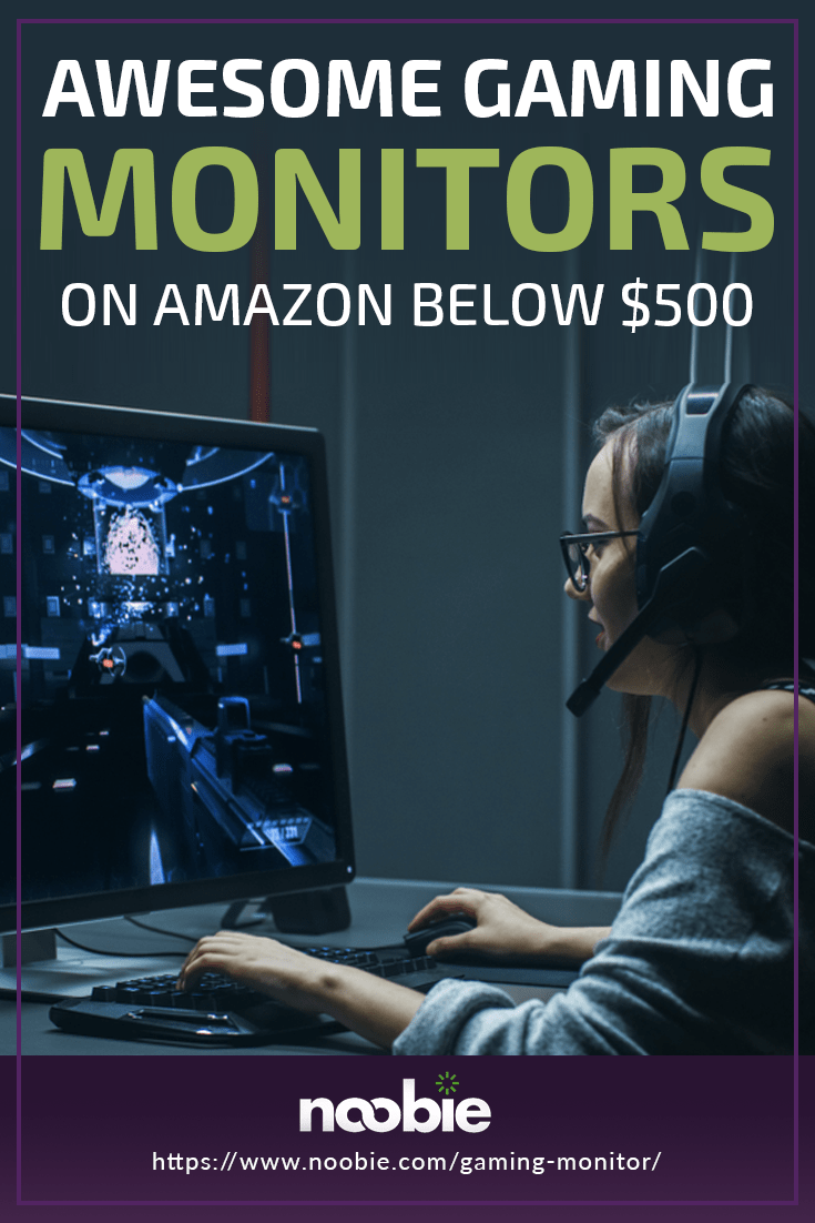 9 Best Gaming Monitors You Can Buy On Amazon For Less Than $500 | https://www.noobie.com/gaming-monitor/
