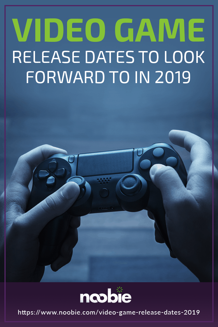 Video Game Release Dates To Look Forward To In 2019 | https://www.noobie.com/video-game-release-dates-2019/