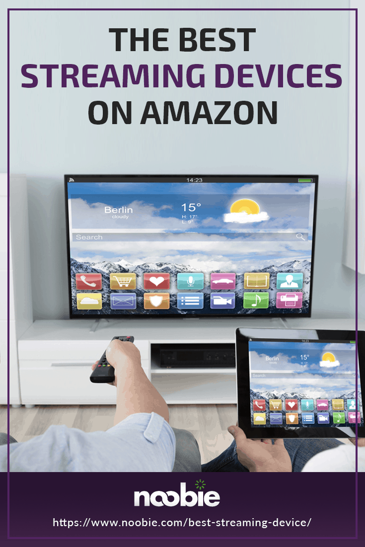 9 Best Streaming Devices on Amazon | https://www.noobie.com/best-streaming-device/
